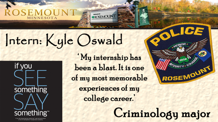 "Rousemount, Minnesota. Intern: Kyle Oswald. ""My internship has been a blast. It is one of my most memorable experiences of my college career."" Criminology major."