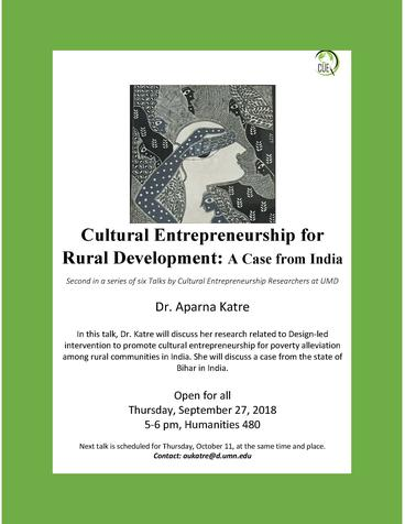 Cultural Entrepreneurship for Rural Economic Development: Dr. Katre will discuss her research related to Design-led intervention to promote cultural entrepreneurship for poverty alleviation among rural communities in India.