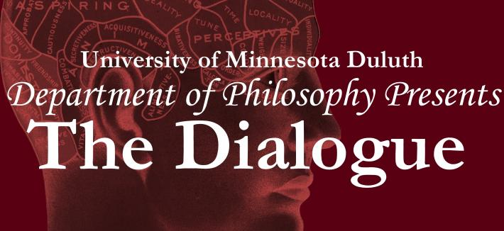 Maroon box with slice of traditional phrenology head in the background.  Foreground includes text reading: University of Minnesota Duluth Department of Philosophy Presents The Dialogue.